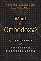 What is Orthodoxy?: A Genealogy of Christian Understanding