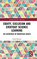 Equity, Exclusion and Everyday Science Learning: The Experiences of Minoritised Groups (Routledge Research in Education)