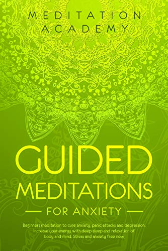 Guided Meditations for Anxiety : Beginners meditation to cure anxiety, panic attacks and depression. Increase your energy with deep sleep and relaxation of body and mind. Stress and anxiety free now