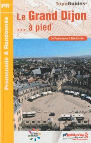 Le Grand Dijon ... à pied : 34 promenades & randonnées