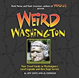 Weird Washington: Your Travel Guide to Washington s Local Legends and Best Kept Secrets