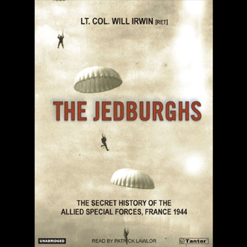 The Jedburghs     The Secret History of the Allied Special Forces, France 1944              By:                                                                                                                                 Will Irwin                               Narrated by:                                                                                                                                 Patrick Lawlor                      Length: 10 hrs and 18 mins     116 ratings     Overall 4.0