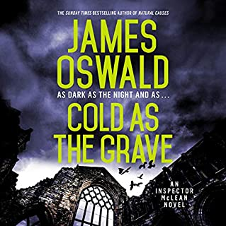 Cold as the Grave     The Insepctor McLean Series, Book 9              By:                                                                                                                                 James Oswald                               Narrated by:                                                                                                                                 Ian Hanmore                      Length: 13 hrs and 3 mins     340 ratings     Overall 4.7