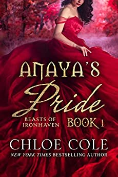 Anaya's Pride: A Reverse Harem Fantasy (Beasts of Ironhaven Book 1) by [Chloe Cole]