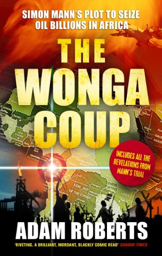 The Wonga Coup: Simon Manns Plot to Seize Oil Billions in Africa ...