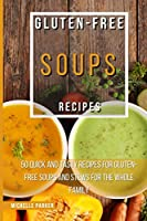 Gluten Free Soups Recipes: 50 Quick And Tasty Recipes For Gluten-Free Soups And Stews For The Whole Family