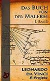 Das Buch von der Malerei  I. Band [Volltext-Übersetzung. Nach dem Codex vaticanus (Urbinas) 1270 mit 96 Zeichnungen]