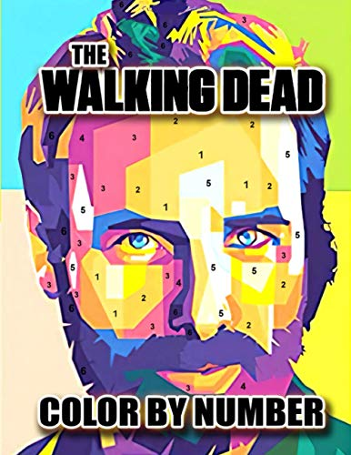 The Walking Dead Color By Number: High-Quality Designs Of All Favorite Characters In The Walking Dead For Coloring And Having Fun