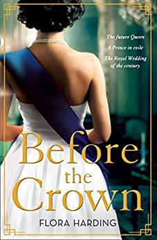 Before the Crown: The most page-turning and romantic historical novel of the year perfect for fans of Netflix's THE CROWN! by [Flora Harding]