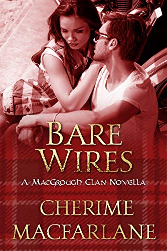 Bare Wires: A MacGrough Clan Novella by [Cherime MacFarlane, Designs by Dana]