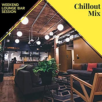 Chillout Mix - Weekend Lounge Bar Session