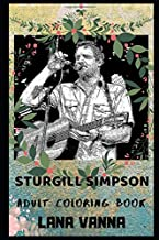 Sturgill Simpson Adult Coloring Book: Legendary Country Musician and Grammy Award Winner Inspired Coloring Book for Adults (Sturgill Simpson Books)