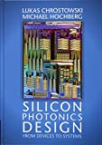 Silicon Photonics Design: From Devices to Systems - Lukas Chrostowski