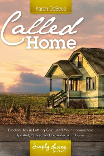 Called Home: Finding Joy in Letting God Lead Your Homeschool: Updated, Revised, and Expanded with Jo