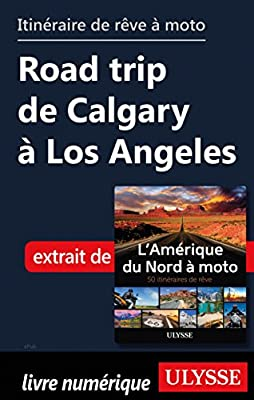itin?raire de r?ve ? moto Road trip de Calgary ? Los Angeles (French Edition)
