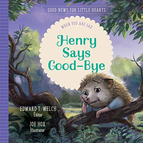 Henry Says Good-bye: When You Are Sad (Good News for Little Hearts Series)