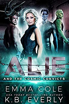 Alie and the Cosmic Convicts: An Alien Reverse Harem by [Emma Cole, KB Everly]