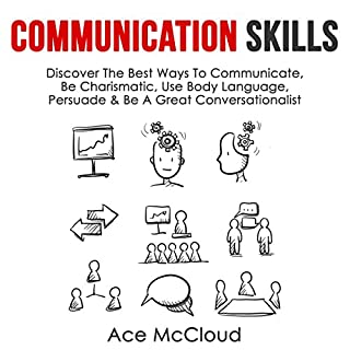 Communication Skills     Discover the Best Ways to Communicate, Be Charismatic, Use Body Language, Persuade & Be a Great Conversationalist               By:                                                                                                                                 Ace McCloud                               Narrated by:                                                                                                                                 Joshua Mackey                      Length: 1 hr and 1 min     135 ratings     Overall 3.9