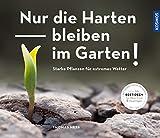 Nur die Harten bleiben im Garten!: Starke Pflanzen für extremes Wetter