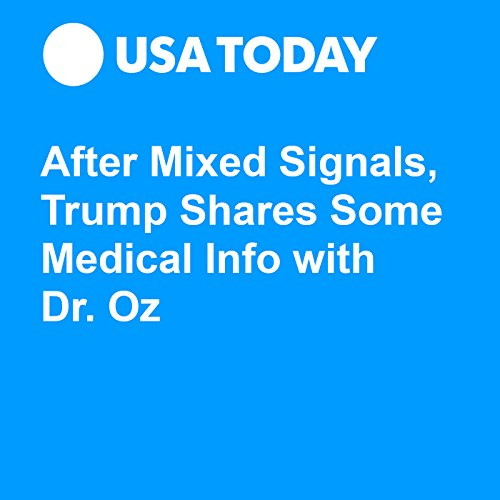 After Mixed Signals, Trump Shares Some Medical Info with Dr. Oz audiobook cover art