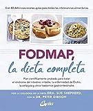 FODMAP, la dieta completa: Plan científicamente probado para tratar el síndrome del intestino irritable, la enfermedad de Crohn, la celiaquía y otros trastornos gastrointestinales (Nutrición y salud)