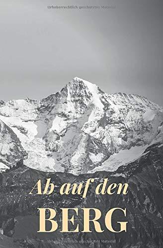 Ab auf den Berg: Gipfelbuch zum Eintragen und Festhalten der schönsten Wanderungen, Bergtouren, Skitouren, Kletterrouten und Gipfel.