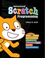 Advanced Scratch Programming: Learn to design programs for challenging games, puzzles, and animations Front Cover