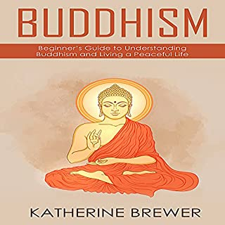 Buddhism     Beginner's Guide to Understanding Buddhism and Living a Peaceful Life              By:                                                                                                                                 Katherine Brewer                               Narrated by:                                                                                                                                 Jason Zenobia                      Length: 54 mins     Not rated yet     Overall 0.0