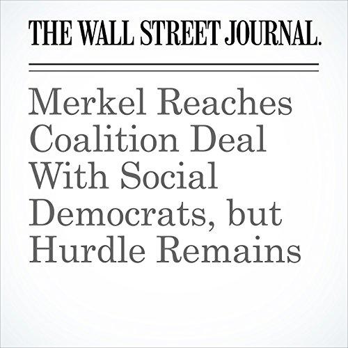 Merkel Reaches Coalition Deal With Social Democrats, but Hurdle Remains copertina