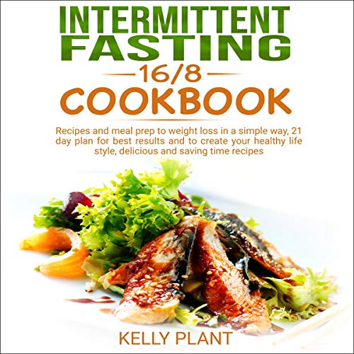 Intermittent Fasting 16 8 Cookbook Recipes And Meal Prep To Weight Loss In A Simple Way