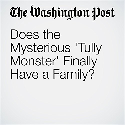 Does the Mysterious 'Tully Monster' Finally Have a Family? audiobook cover art