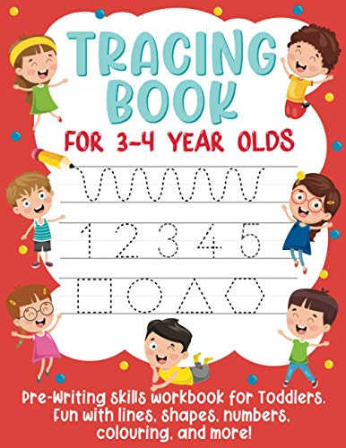 Tracing Book for 3-4 Year Olds: Pre-Writing Skills Workbook for Toddlers. Fun with Lines, Shapes, Numbers, Colouring, and More!: (Gift Idea for Girls and Boys)