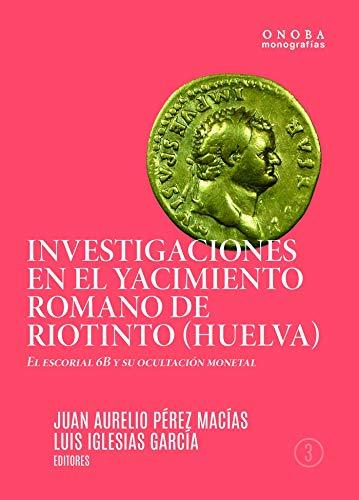 INVESTIGACIONES EN EL YACIMIENTO ROMANO DE RIOTINTO (HUELVA): 3 (Onoba Monografías)
