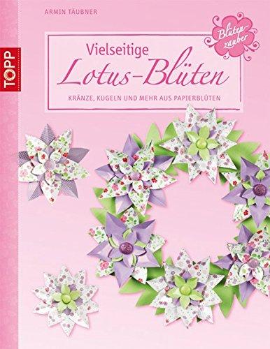 Vielseitige Lotus-Blüten: Kränze, Kugeln und mehr aus Papierblüten (kreativ.kompakt.)