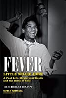 Fever: Little Willie John: A Fast Life, Mysterious Death, and the Birth of Soul