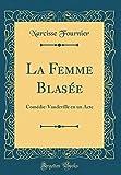 La Femme Blasée: Comédie-Vaudeville En Un Acte (Classic Reprint)