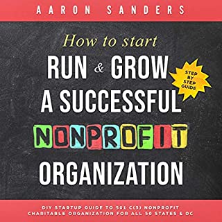 How to Start, Run & Grow a Successful Nonprofit Organization: DIY Startup Guide to 501 C(3) Nonprofit Charitable Organization for All 50 States & DC audiobook cover art