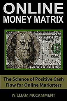 Online Money Matrix: The Science of Positive Cash Flow for Online Marketers by [William McCamment]