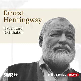 Haben und Nichthaben                   Autor:                                                                                                                                 Ernest Hemingway                               Sprecher:                                                                                                                                 Heinz Reincke,                                                                                        Herta Maria Gessulat                      Spieldauer: 1 Std. und 8 Min.     11 Bewertungen     Gesamt 3,4