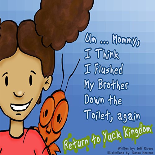 Um...Mommy, I Think I Flushed My Brother down the Toilet (Again) cover art