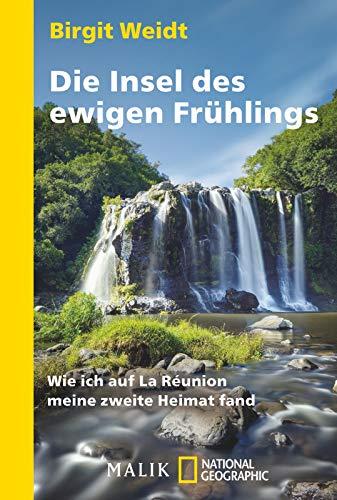 Preisvergleich Produktbild Die Insel des ewigen Frühlings: Wie ich auf La Réunion meine zweite Heimat fand