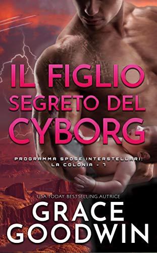 Grace Goodwin - Spose Interstellari: La colonia vol. 07 Il figlio segreto del cyborg (2020)