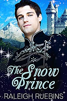 The Snow Prince: A Contemporary MM Snow Queen Retelling (An MM Fairytale Romance Book 3) by [Raleigh Ruebins]