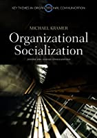 Organizational Socialization: Joining and Leaving Organizations (Key Themes in Organizational Communication)