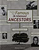 Finding Your Famous (and Infamous) Ancestors: Uncover the Celebrities, Rogues, and Royals in Your Family Tree