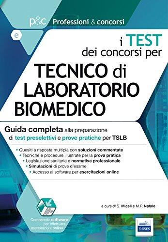 I test dei concorsi per tecnico di laboratorio biomedico. Guida completa alla preparazione di test preselettivi e prove pratiche per TSLB (Professioni & concorsi)