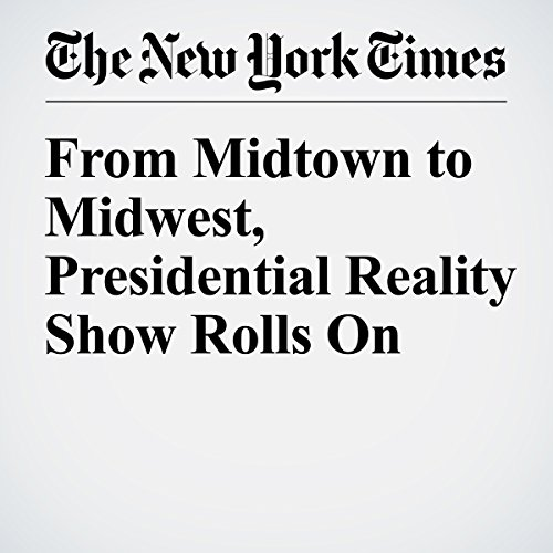 From Midtown to Midwest, Presidential Reality Show Rolls On cover art