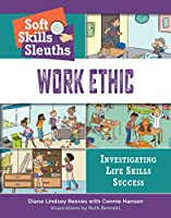 Work Ethic (Soft Skills Sleuth: Investigating Life Skills Success)