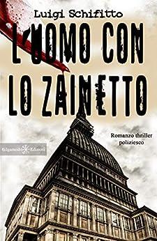 L'uomo con lo zainetto : Un romanzo thriller poliziesco, un hard boiled ambientato a Torino (ANUNNAKI - Narrativa Vol. 9) di [Luigi Schifitto]