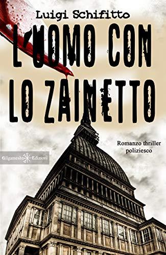 L'uomo con lo zainetto : Un romanzo thriller poliziesco, un hard boiled ambientato a Torino (ANUNNAKI - Narrativa Vol. 9)